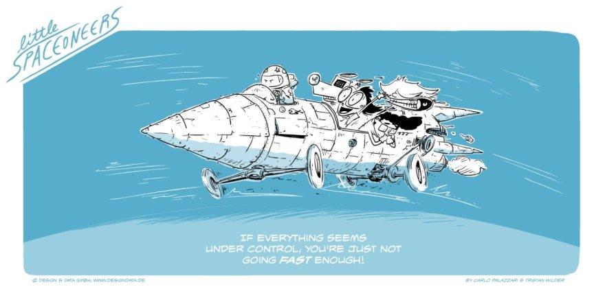 Wenn du meinst, alles unter Kontrolle zu haben, bist du einfach nicht schnell genug!